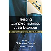 Treating Complex Traumatic Stress Disorders (Adults): An Evidence-Based Guide