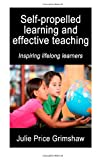 Self-Propelled Learning and Effective Teaching, Julie Price Grimshaw, 1495402312