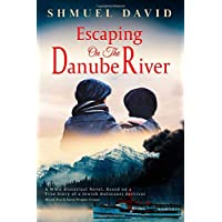 Escaping on the Danube River (A WW2 Historical Novel, Based on a True Story of a...
