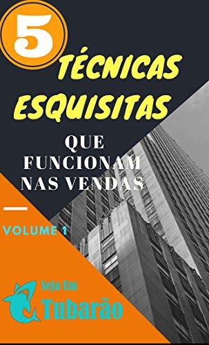 5 Técnicas esquisitas que funcionam nas vendas: Técnicas que você nem imagina que realmente funcionam (Portuguese Edition)