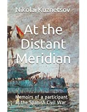 At the Distant Meridian: Memoirs of a participant in the Spanish Civil War