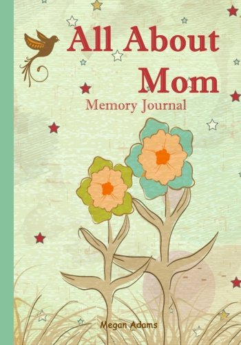 Mothers Memory Book (All About Mom Memory Journal: (I didn't know that about you!) Prompted Journal for Mom (Volume 1))