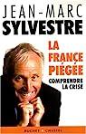 La France piégée. Comprendre la crise par Sylvestre