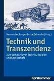 Technik und Transzendenz : Zum Verhaltnis Von Technik, Religion und Gesellschaft, Neumeister, Katharina, 3170221523