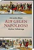 Auf gegen Napoleon!: Mythos Volkskriege
