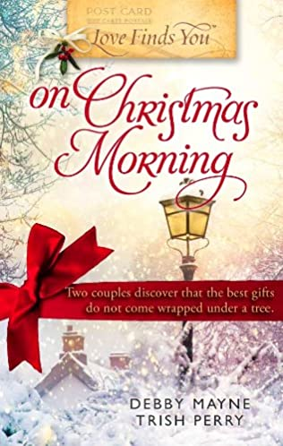 Love Finds You On Christmas Morning By Debby Mayne And Trish Perry
