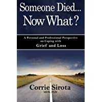 Someone Died - Now What?: A Personal and Professional Perspective on Coping with Grief and Loss
