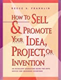How to Sell and Promote Your Idea, Project, or Invention, Reece A. Franklin, 1559582952