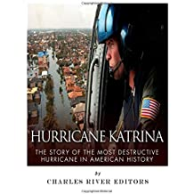 Hurricane Katrina: The Story of the Most Destructive Hurricane in American History