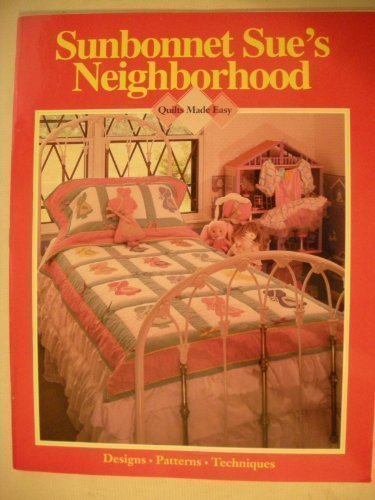 Sunbonnet Sue's Neighborhood (Quilts Made Easy; Designs; Patterns; Techniques)
