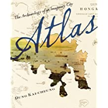 Atlas: The Archaeology of an Imaginary City (Weatherhead Books on Asia)
