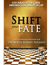 Shift Your Fate: Life-Changing Wisdom For Proactive Kidney Patients