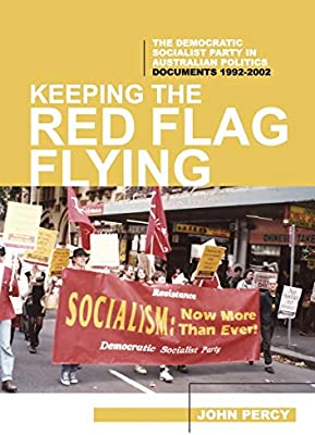 Keeping the Red Flag Flying: The Democratic Socialist Party in Australian  Politics: Documents, 1992-2002: Percy, John, Myers, Allen: Amazon.com.au:  Books