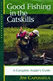 Good Fishing in Catskills, Jim Capossela, 0881505080