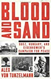 Image of Blood and Sand: Suez, Hungary, and Eisenhower's Campaign for Peace