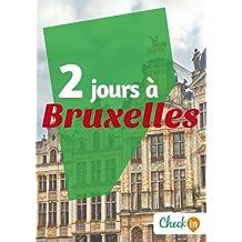 2 jours à Bruxelles: Des cartes, des bons plans et les itinéraires indispensables (French Edition)