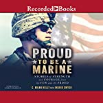 Proud to Be a Marine: Stories of Strength and Courage from the Few and the Proud | C. Brian Kelly,Ingrid Smyer