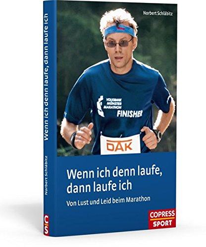 Wenn ich denn laufe, dann laufe ich: Von Lust und Leid beim Marathon