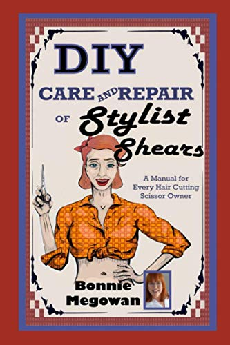 Care Repair - DIY Care and Repair of Stylist Shears: A Manual for every hair cutting scissor owner