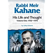 Rabbi Meir Kahane: His Life and Thought - Volume One: 1932-1975