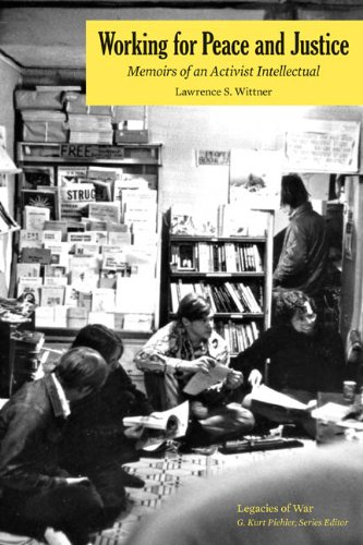 Book: Working for Peace and Justice - Memoirs of an Activist Intellectual (Legacies of War) by Lawrence S. Wittner