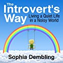 The Introvert's Way: Living a Quiet Life in a Noisy World Audiobook by Sophia Dembling Narrated by Rose Itzcovitz