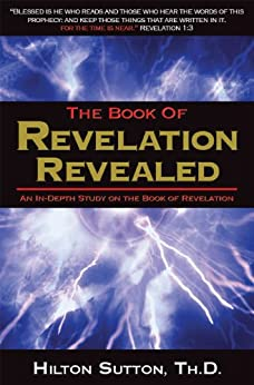 Book of Revelation Revealed: An In-Depth Study on the Book of Revelation by [Sutton, Hilton]