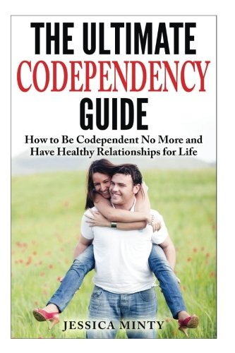 Download The Ultimate Codependency Guide: How to Be Codependent No More and Have Healthy Relationships for Life pdf