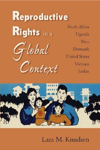 Reproductive Rights in a Global Context: South Africa, Uganda, Peru, Denmark, United States, Vietnam, Jordan by Lara M Knudsen