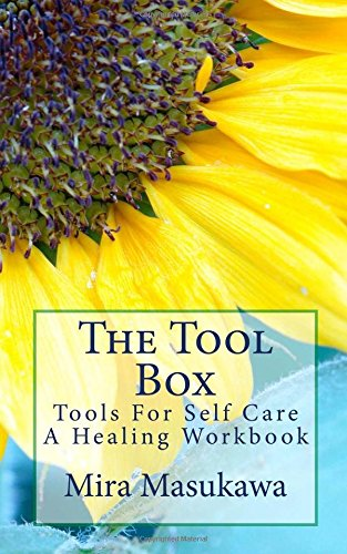 Read Online The Tool Box: Tools For Self Care- A Healing Workbook (Volume 1) pdf