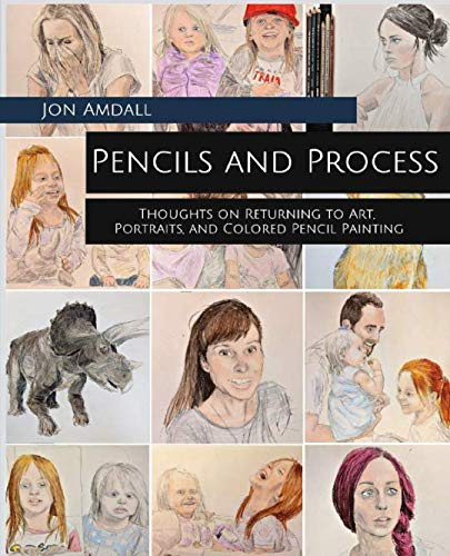 (Pencils and Process: Thoughts on Returning to Art, Portraits, and Colored Pencil Painting)