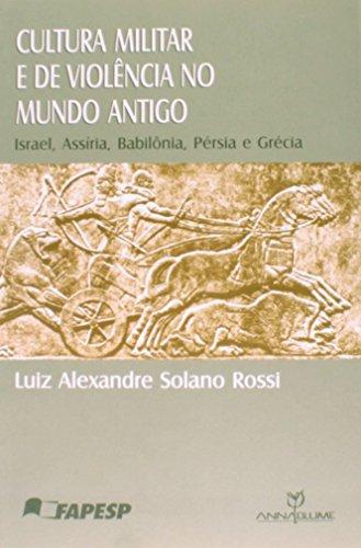 Cultura Militar e de Violência no Mundo Antigo. Israel, Assíria, Babilônia, Pérsia e Grécia