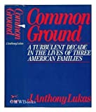 Common Ground, J. Anthony Lukas, 0394411501