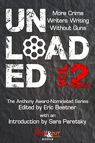 - Unloaded Volume 2: More Crime Writers Writing Without Guns