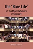 The Bare Life of Thai Migrant Workmen in Singapore, Pattana Kitiarsa, 6162150755