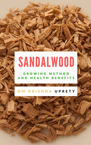 Sandalwood: Growing Method and Health Benefits by [Uprety, Om Krishna]