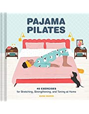 Pajama Pilates: 40 Exercises for Stretching, Strengthening, and Toning at Home
