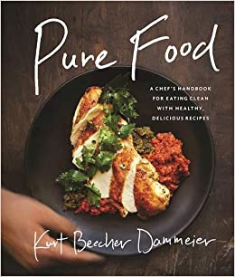 Pure food a chefs handbook for eating clean with healthy pure food a chefs handbook for eating clean with healthy delicious recipes kurt beecher dammeier 9781942952176 amazon books forumfinder Choice Image