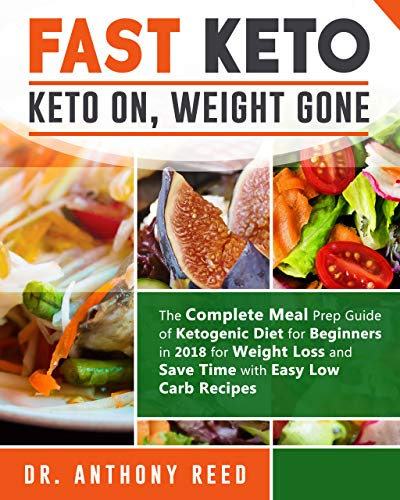 Fast Keto: Keto on, Weight gone: The Complete Meal Prep Guide of Ketogenic Diet for Beginners in 2018 for Weight Loss and Save Time with Easy Low Carb Recipes