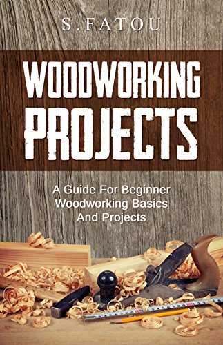 Woodworking Projects A Guide For Beginner Woodworking Basics And