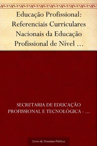 Educação Profissional: Referenciais Curriculares Nacionais da Educação Profissional de Nível Técnico: área profissional: artes