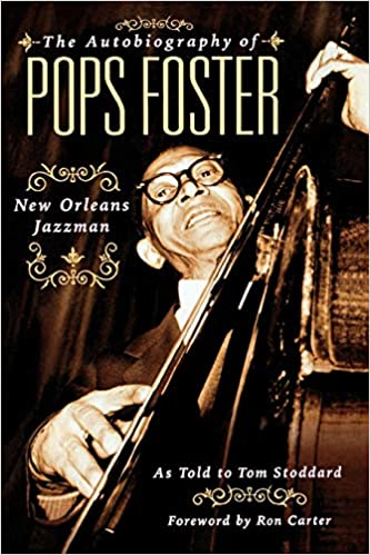 The Autobiography of Pops Foster: New Orleans Jazz Man: Stoddard, Tom:  0073999792935: Amazon.com: Books