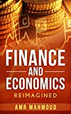 Finance and Economics Reimagined: A very simple guide to understanding Interest rate, inflation rate,money supply and much more!: Your Financial Bible (The series of Finance and Economics Book 1)