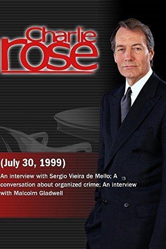 - Charlie Rose with Sergio Vieira de Mello; Lewis Schiliro & John Miller; Malcolm Gladwell (July 30, 1999)