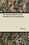 Amazon / Lee Press: The National Rose Society s Handbook on Pruning Roses (Various)