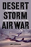 Desert Storm Air War: The Aerial Campaign against Saddam s Iraq in the 1991 Gulf War