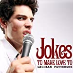 Jokes to Make Love To | Lachlan Patterson