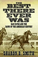 Best There Ever Was: Dan Patch and the Dawn of the American Century Hardcover