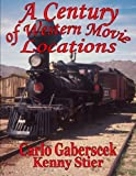 A Century of Western Movie Locations, Carlo Gaberscek and Kenny Stier, 0983197229