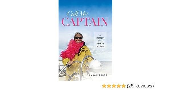 Call Me Captain A Memoir Of Woman At Sea Latitude 20 Books Paperback Susan Scott 9780824839819 Amazon
